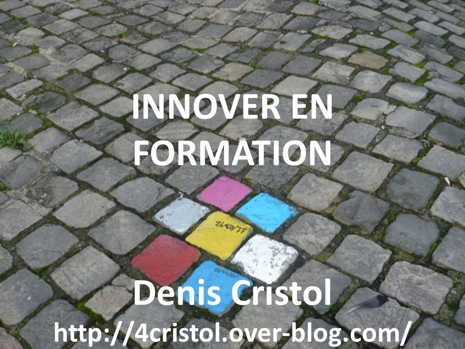 INNOVER EN FORMATION Denis Cristol http://4cristol.over-blog.com/