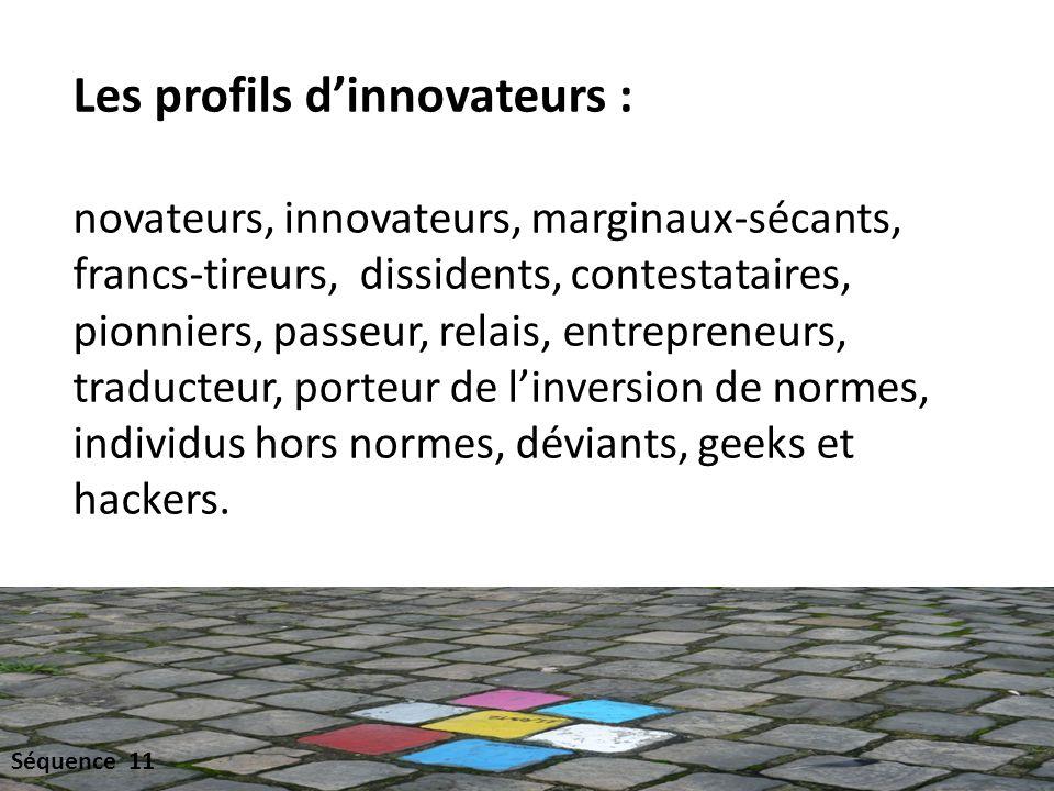 Les profils d'innovateurs : novateurs, innovateurs, marginaux-sécants, francs-tireurs, dissidents, contestataires, pionniers, passeur, relais, entrepreneurs, traducteur, porteur de l'inversion de normes, individus hors normes, déviants, geeks et hackers.