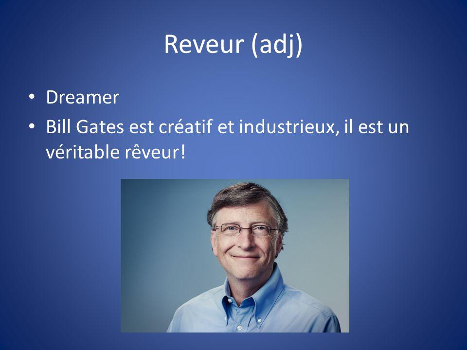 Reveur (adj) Dreamer Bill Gates est créatif et industrieux, il est un véritable rêveur!
