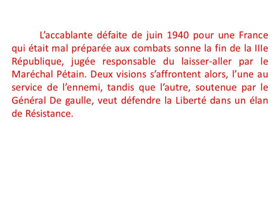 L'accablante défaite de juin 1940 pour une France qui était mal préparée aux combats sonne la fin de la IIIe République, jugée responsable du laisser-aller par le Maréchal Pétain.