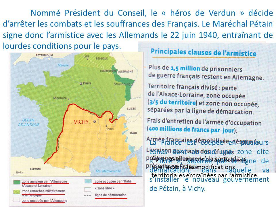 Nommé Président du Conseil, le « héros de Verdun » décide d'arrêter les combats et les souffrances des Français. Le Maréchal Pétain signe donc l'armistice avec les Allemands le 22 juin 1940, entraînant de lourdes conditions pour le pays.