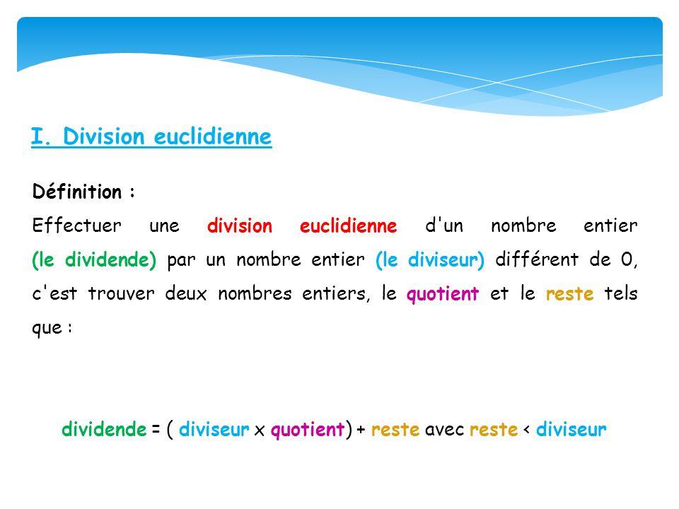 dividende = ( diviseur x quotient) + reste avec reste < diviseur
