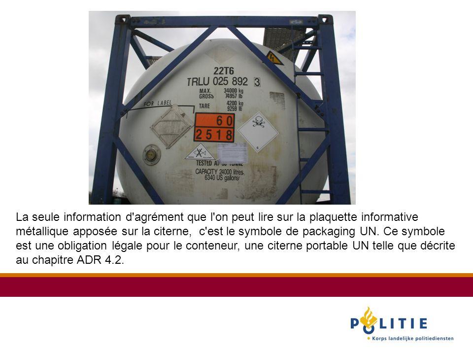 La seule information d agrément que l on peut lire sur la plaquette informative métallique apposée sur la citerne, c est le symbole de packaging UN. Ce symbole est une obligation légale pour le conteneur, une citerne portable UN telle que décrite au chapitre ADR 4.2.