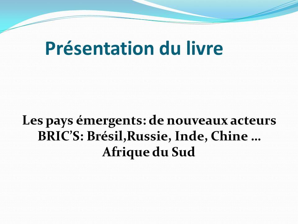 Présentation du livre Les pays émergents: de nouveaux acteurs BRIC'S: Brésil,Russie, Inde, Chine … Afrique du Sud.