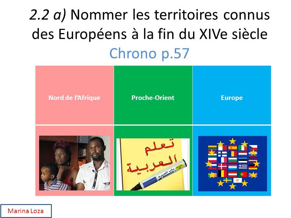 2.2 a) Nommer les territoires connus des Européens à la fin du XIVe siècle Chrono p.57