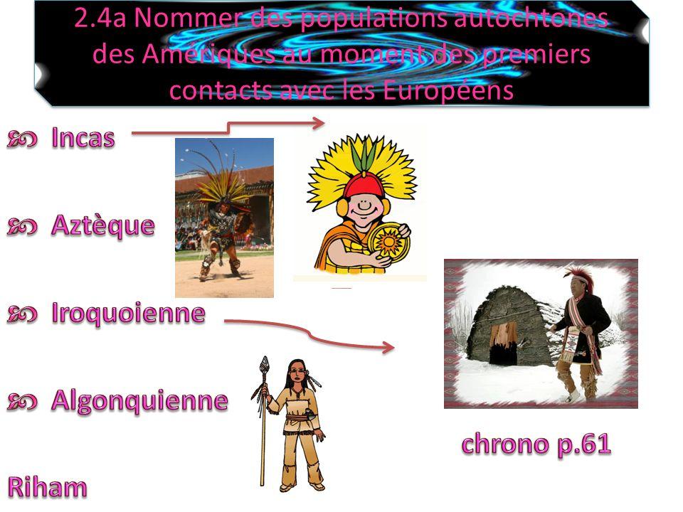 2.4a Nommer des populations autochtones des Amériques au moment des premiers contacts avec les Européens