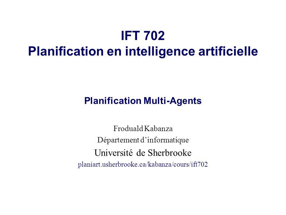 IFT 702 Planification en intelligence artificielle Planification Multi-Agents