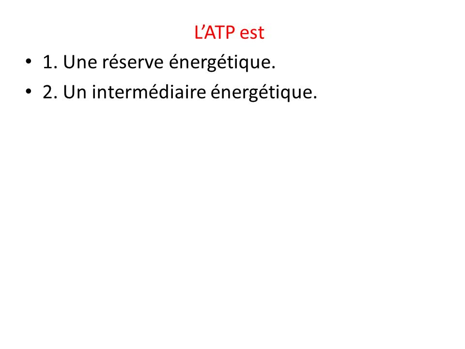 L'ATP est 1. Une réserve énergétique. 2. Un intermédiaire énergétique.