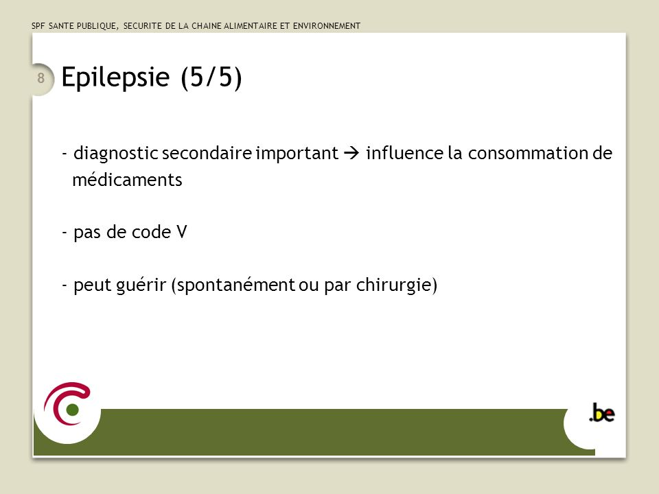 Epilepsie (5/5) diagnostic secondaire important  influence la consommation de. médicaments. pas de code V.
