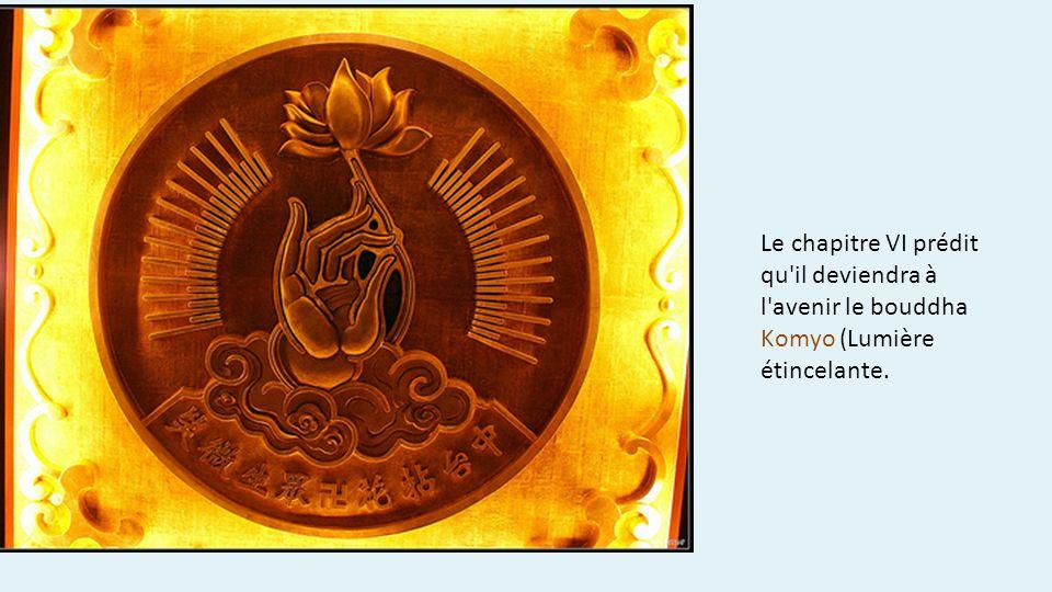Le chapitre VI prédit qu il deviendra à l avenir le bouddha Komyo (Lumière étincelante.