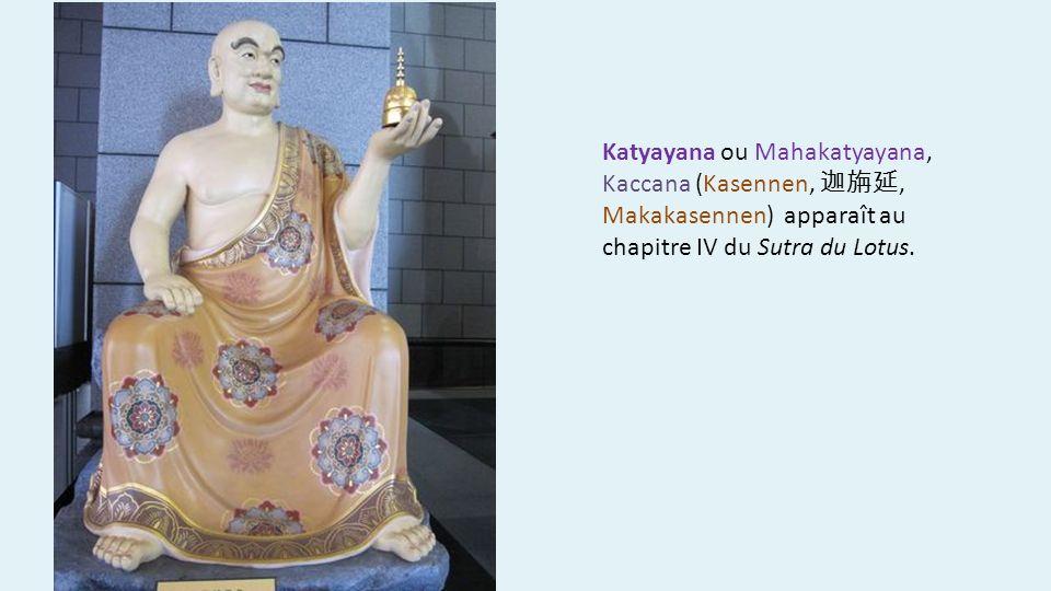 Katyayana ou Mahakatyayana, Kaccana (Kasennen, 迦旃延, Makakasennen) apparaît au chapitre IV du Sutra du Lotus.