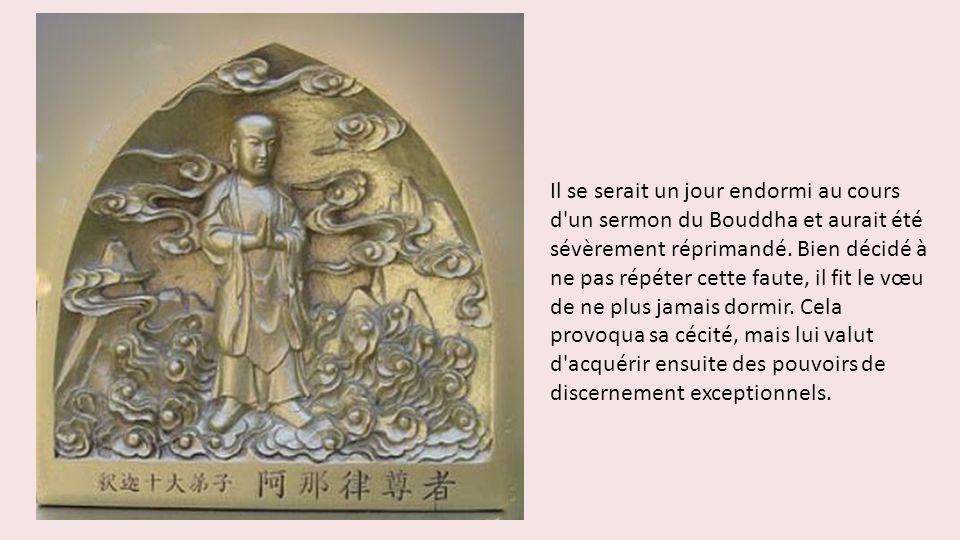 Il se serait un jour endormi au cours d un sermon du Bouddha et aurait été sévèrement réprimandé.