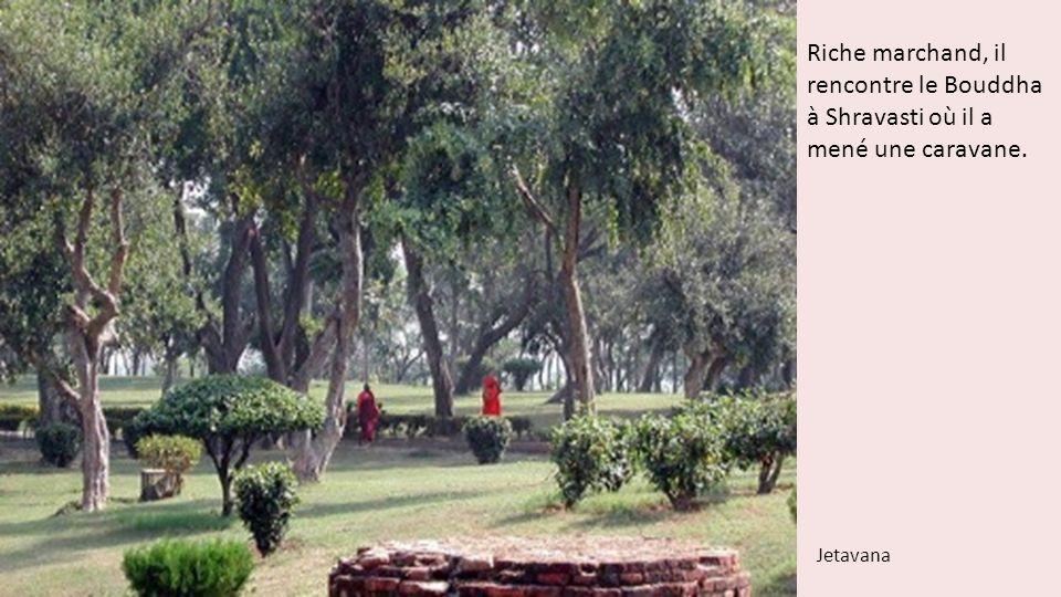 Riche marchand, il rencontre le Bouddha à Shravasti où il a mené une caravane.