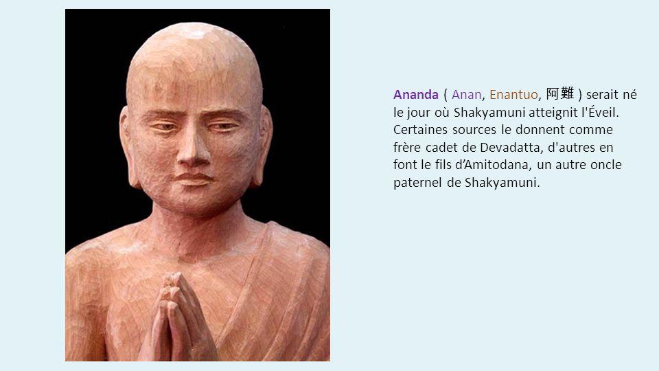 Ananda ( Anan, Enantuo, 阿難 ) serait né le jour où Shakyamuni atteignit l Éveil.