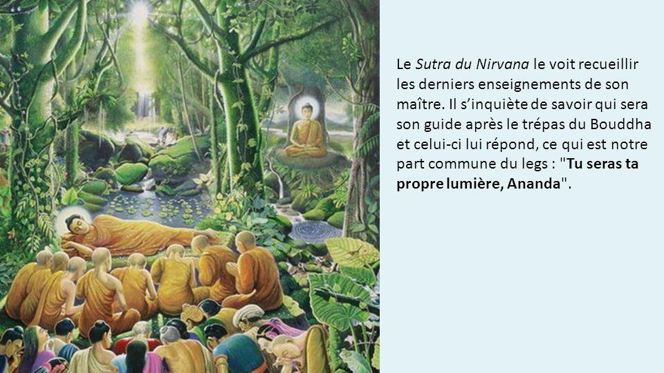 Le Sutra du Nirvana le voit recueillir les derniers enseignements de son maître.