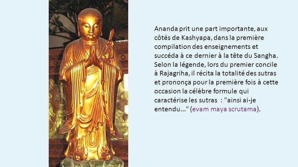 Ananda prit une part importante, aux côtés de Kashyapa, dans la première compilation des enseignements et succéda à ce dernier à la tête du Sangha.