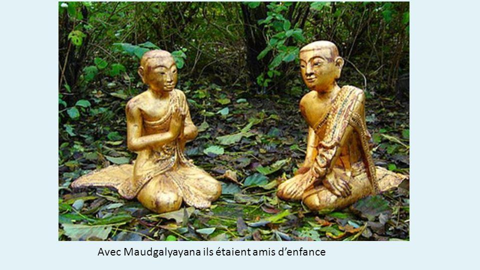 Avec Maudgalyayana ils étaient amis d'enfance