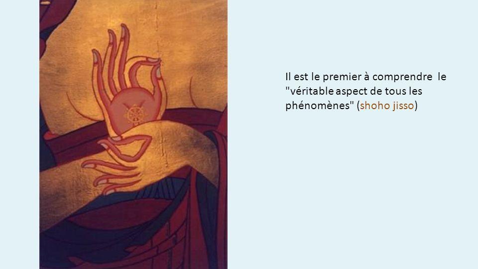 Il est le premier à comprendre le véritable aspect de tous les phénomènes (shoho jisso)