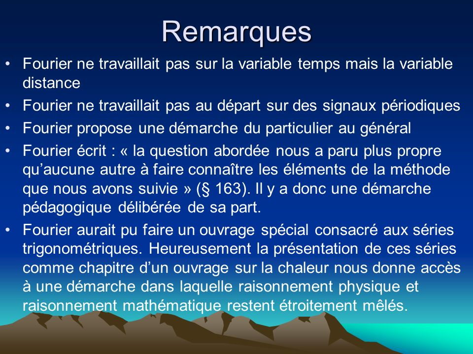 Remarques Fourier ne travaillait pas sur la variable temps mais la variable distance.
