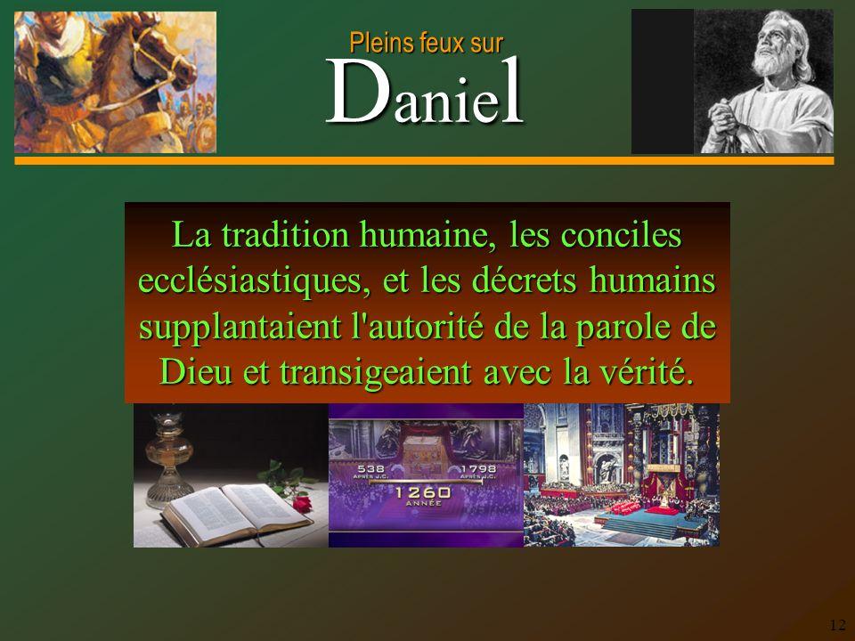 La tradition humaine, les conciles ecclésiastiques, et les décrets humains supplantaient l autorité de la parole de Dieu et transigeaient avec la vérité.