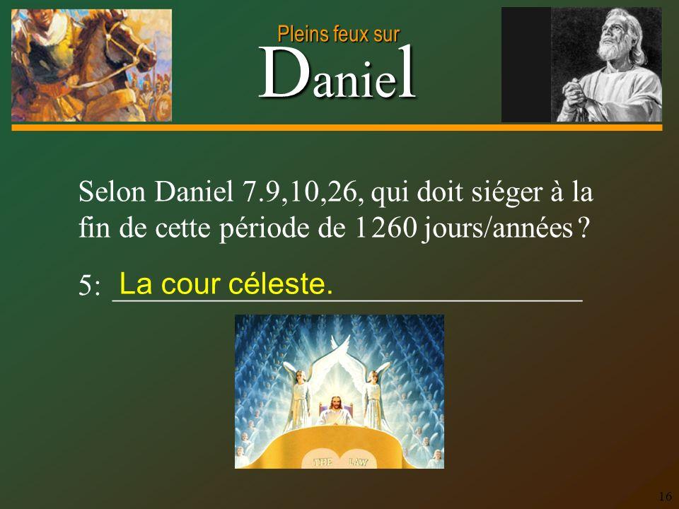 Selon Daniel 7.9,10,26, qui doit siéger à la fin de cette période de 1 260 jours/années