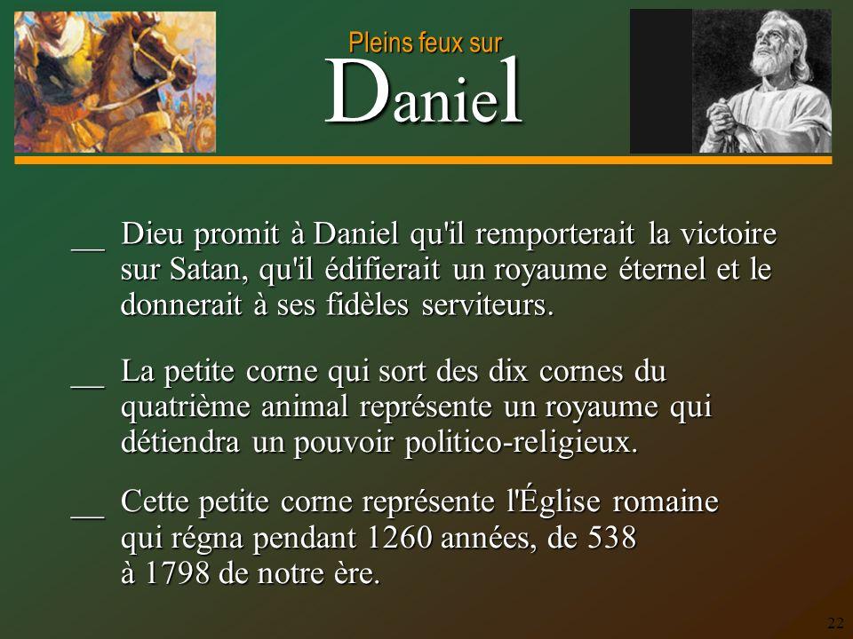 __ Dieu promit à Daniel qu il remporterait la victoire sur Satan, qu il édifierait un royaume éternel et le donnerait à ses fidèles serviteurs.