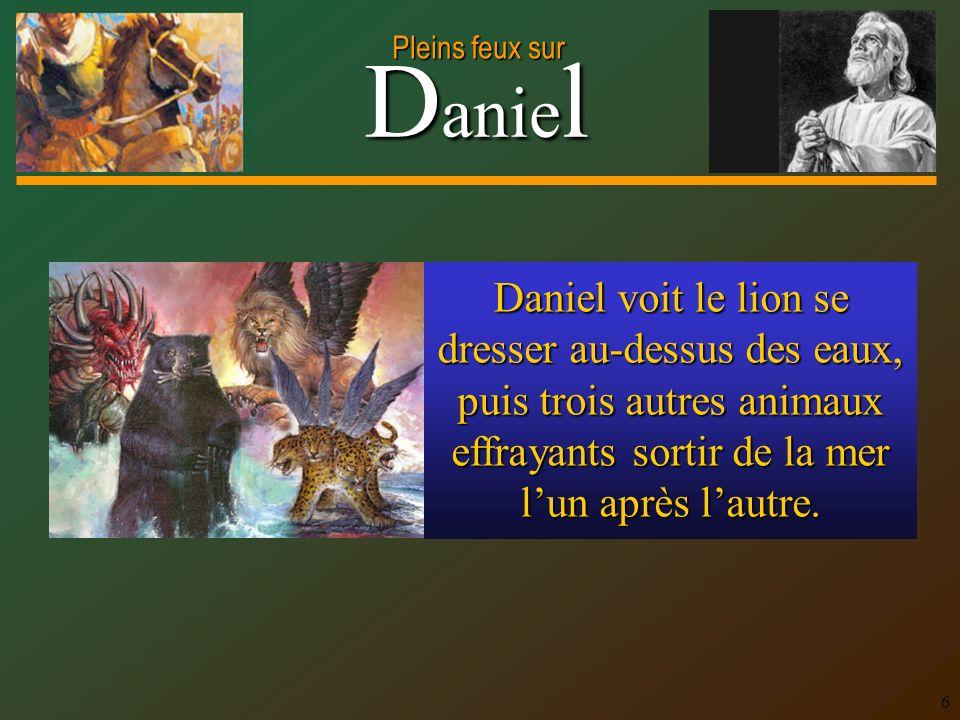 Daniel voit le lion se dresser au-dessus des eaux, puis trois autres animaux effrayants sortir de la mer l'un après l'autre.