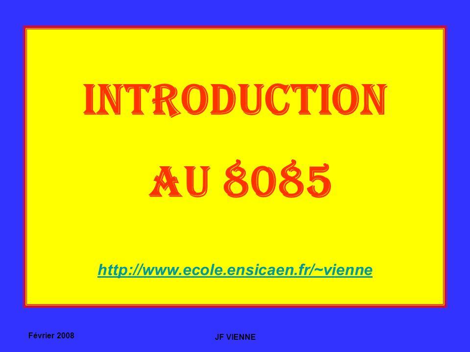 INTRODUCTION AU 8085 http://www.ecole.ensicaen.fr/~vienne Février 2008