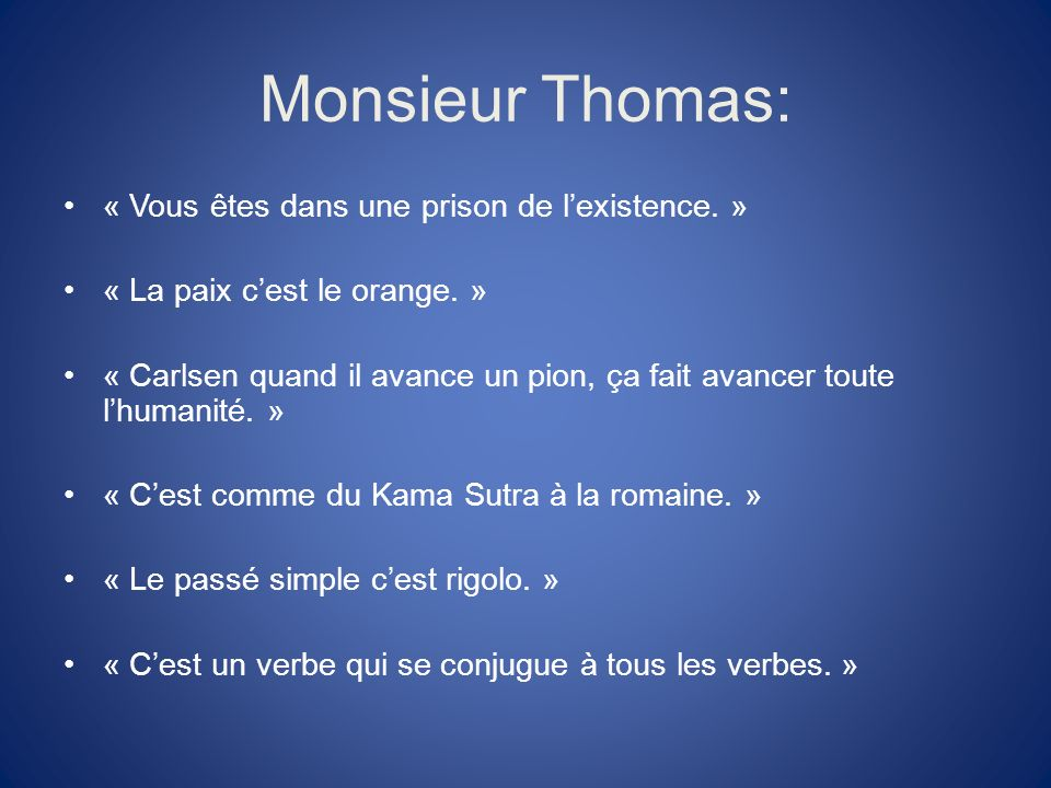 Monsieur Thomas: « Vous êtes dans une prison de l'existence. »