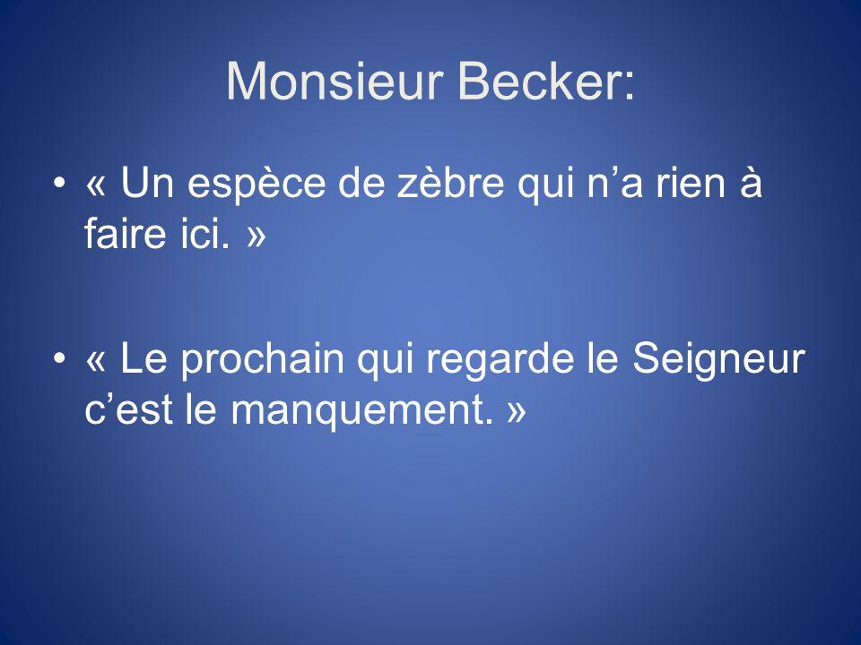Monsieur Becker: « Un espèce de zèbre qui n'a rien à faire ici. »
