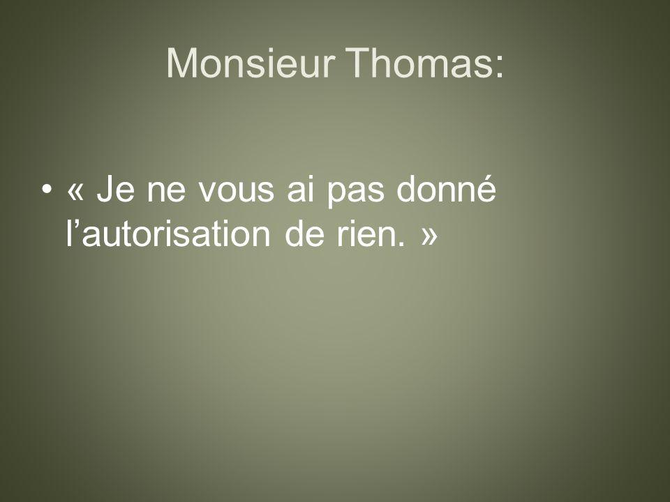 Monsieur Thomas: « Je ne vous ai pas donné l'autorisation de rien. »