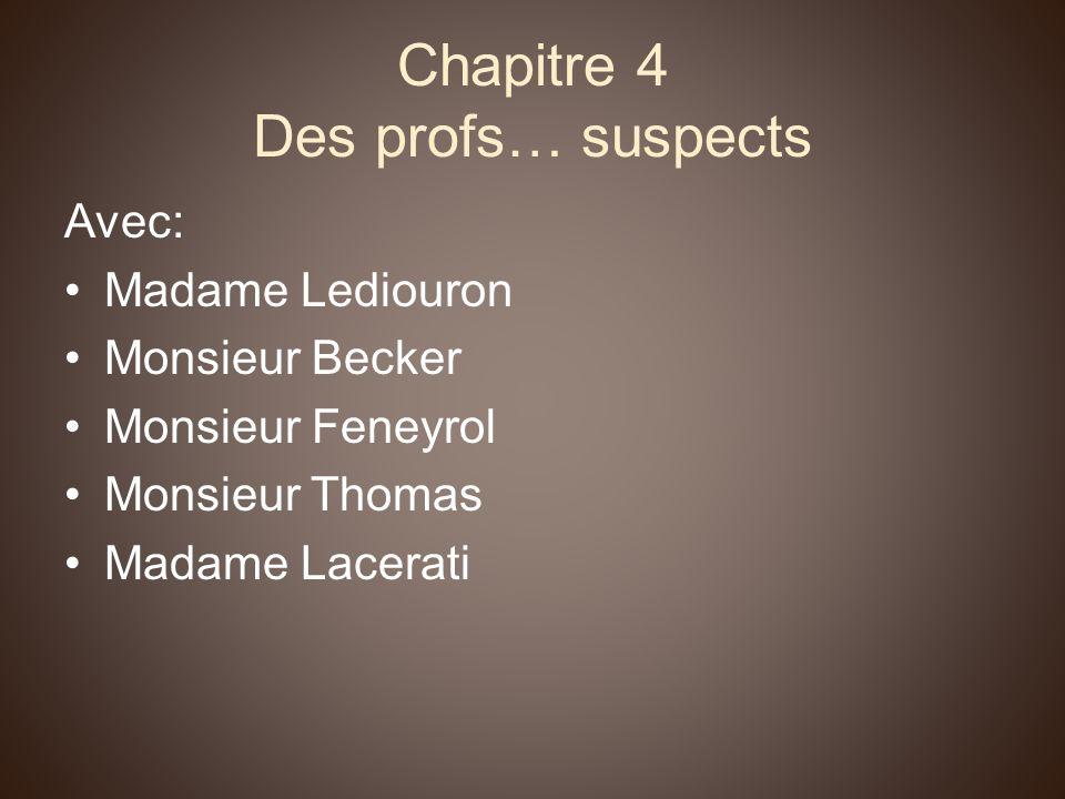 Chapitre 4 Des profs… suspects