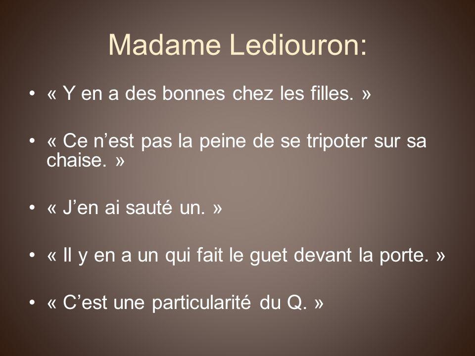 Madame Lediouron: « Y en a des bonnes chez les filles. »