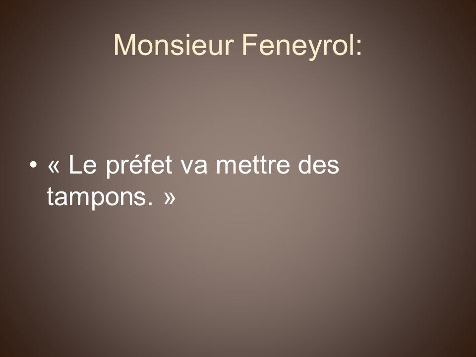 Monsieur Feneyrol: « Le préfet va mettre des tampons. »