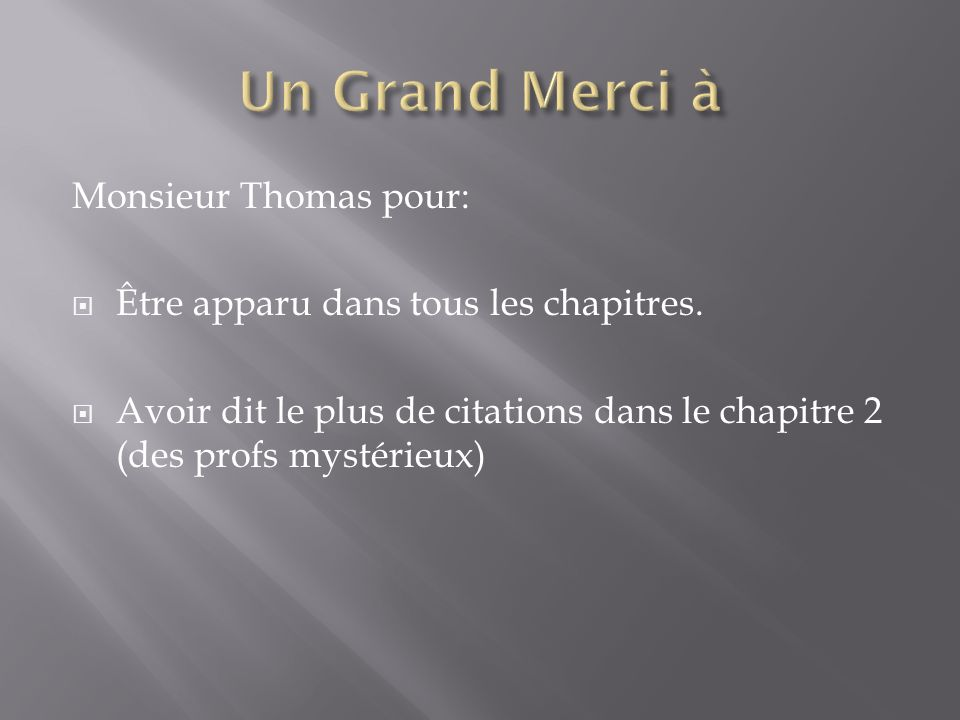 Un Grand Merci à Monsieur Thomas pour:
