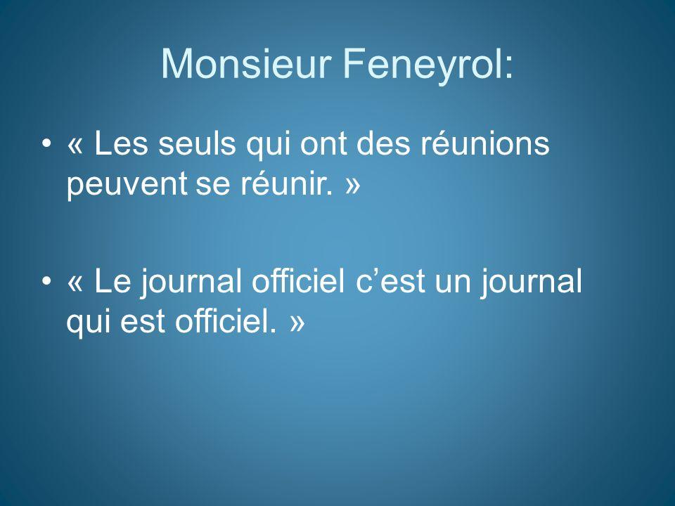 Monsieur Feneyrol: « Les seuls qui ont des réunions peuvent se réunir. » « Le journal officiel c'est un journal qui est officiel. »