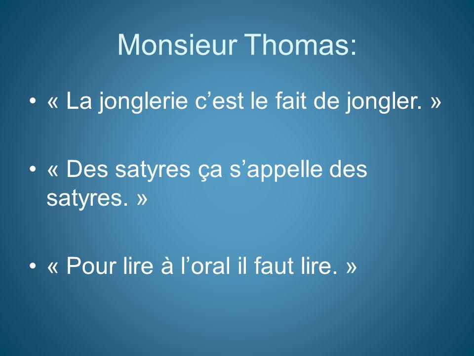 Monsieur Thomas: « La jonglerie c'est le fait de jongler. »
