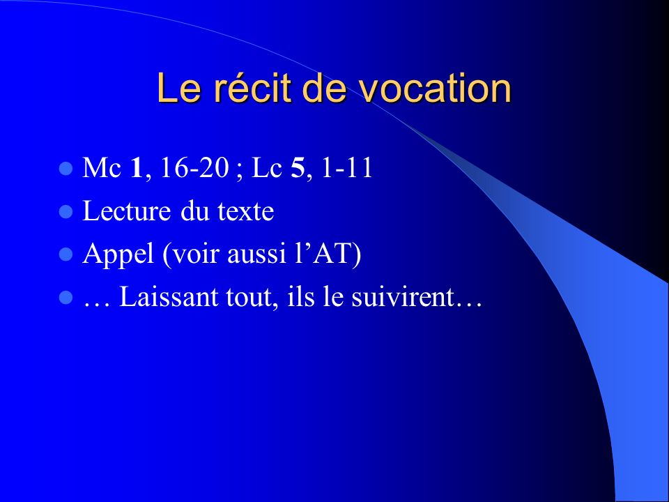 Le récit de vocation Mc 1, 16-20 ; Lc 5, 1-11 Lecture du texte