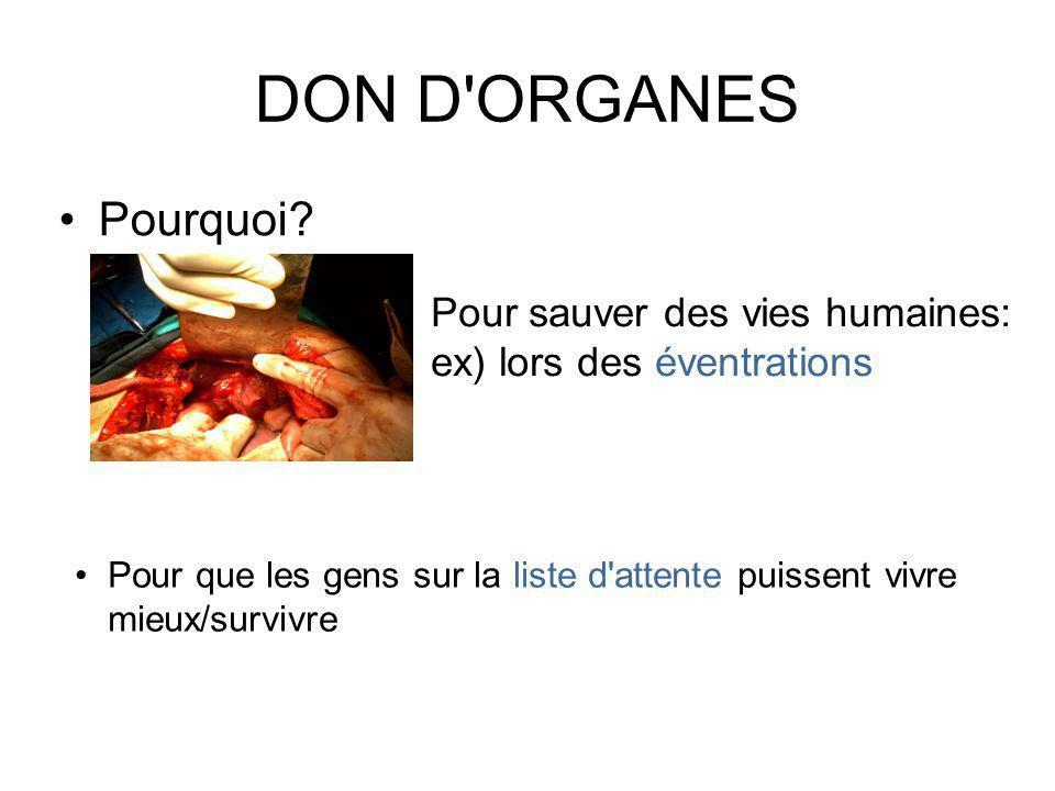 DON D ORGANES Pourquoi Pour sauver des vies humaines: ex) lors des éventrations.