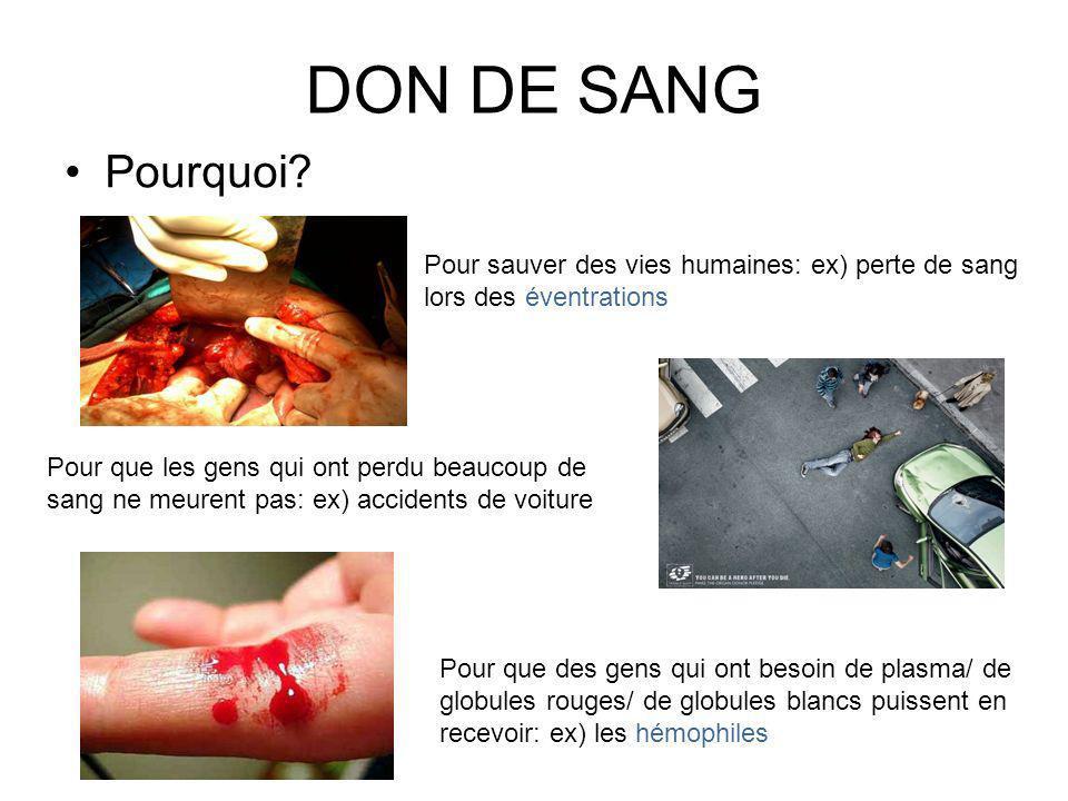 DON DE SANG Pourquoi Pour sauver des vies humaines: ex) perte de sang lors des éventrations.