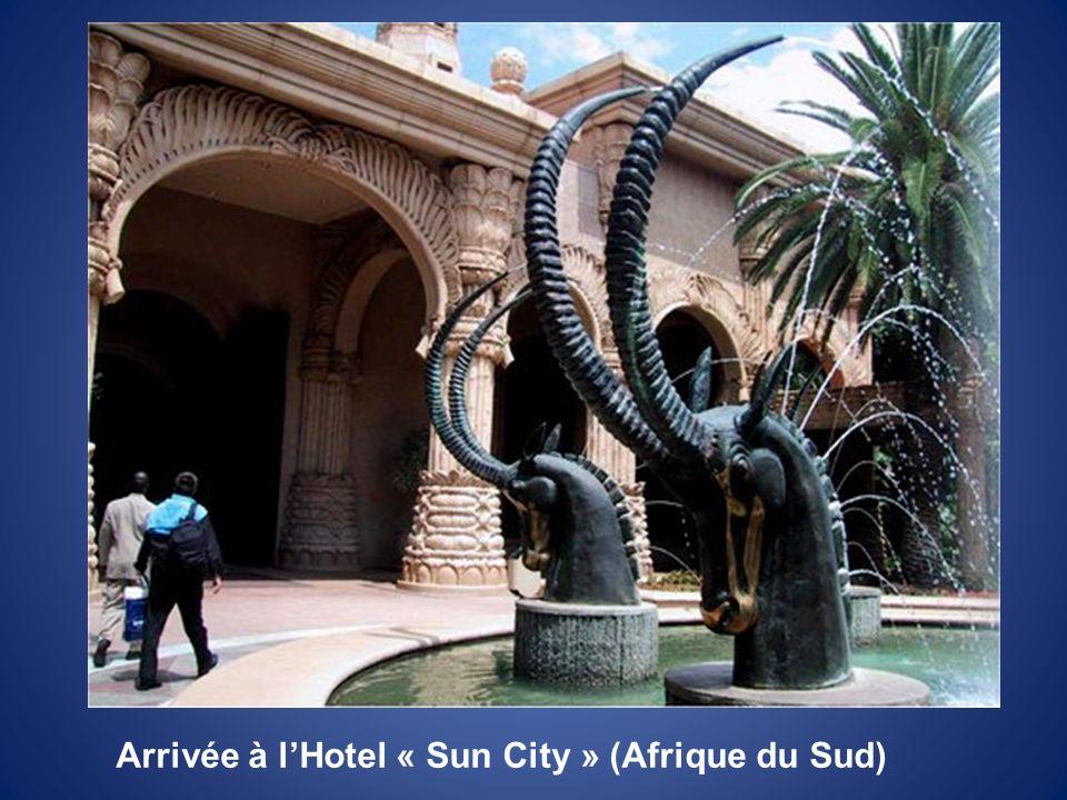 Arrivée à l'Hotel « Sun City » (Afrique du Sud)