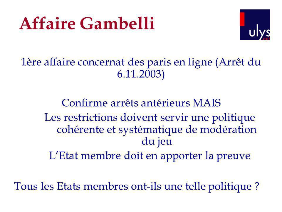 Affaire Gambelli 1ère affaire concernat des paris en ligne (Arrêt du 6.11.2003) Confirme arrêts antérieurs MAIS.