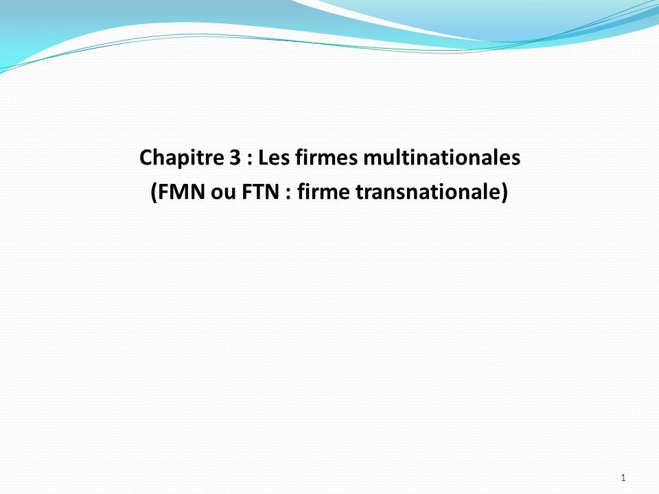 Chapitre 3 : Les firmes multinationales (FMN ou FTN : firme transnationale)