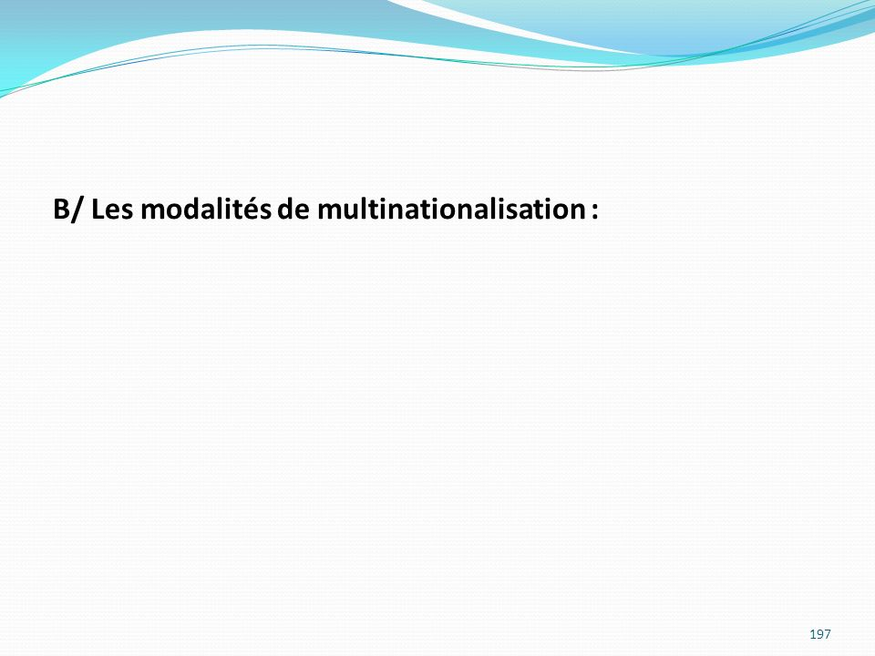 B/ Les modalités de multinationalisation :