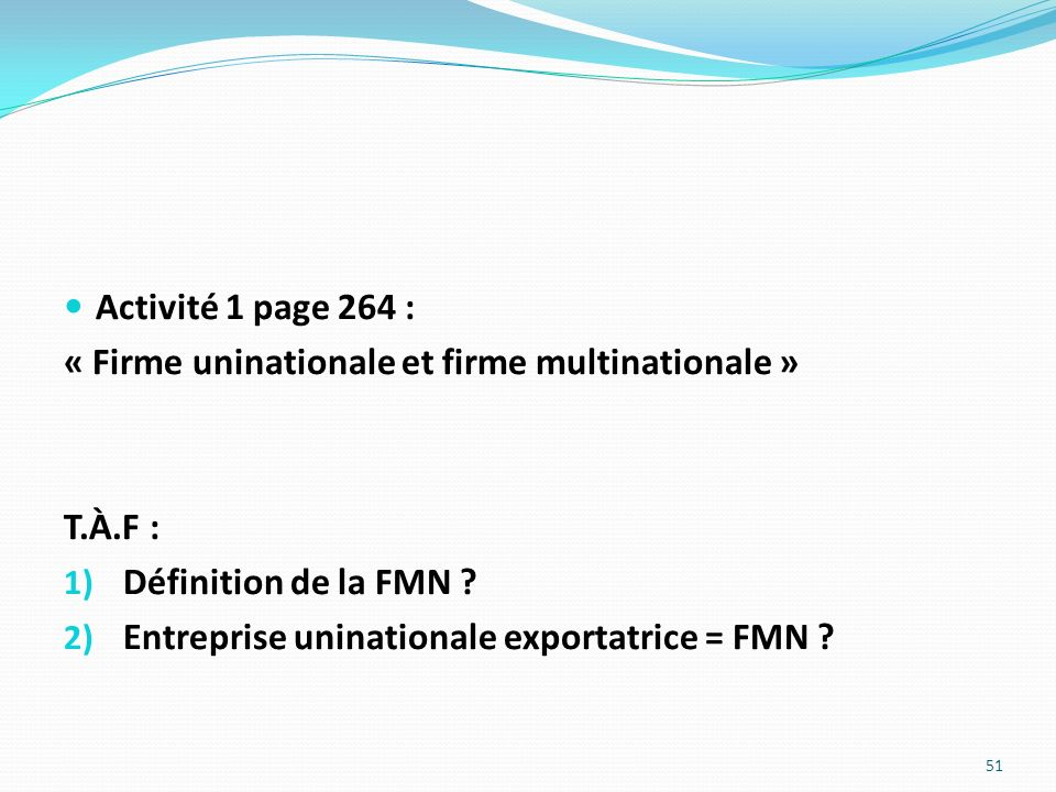 Activité 1 page 264 : « Firme uninationale et firme multinationale » T.À.F : Définition de la FMN