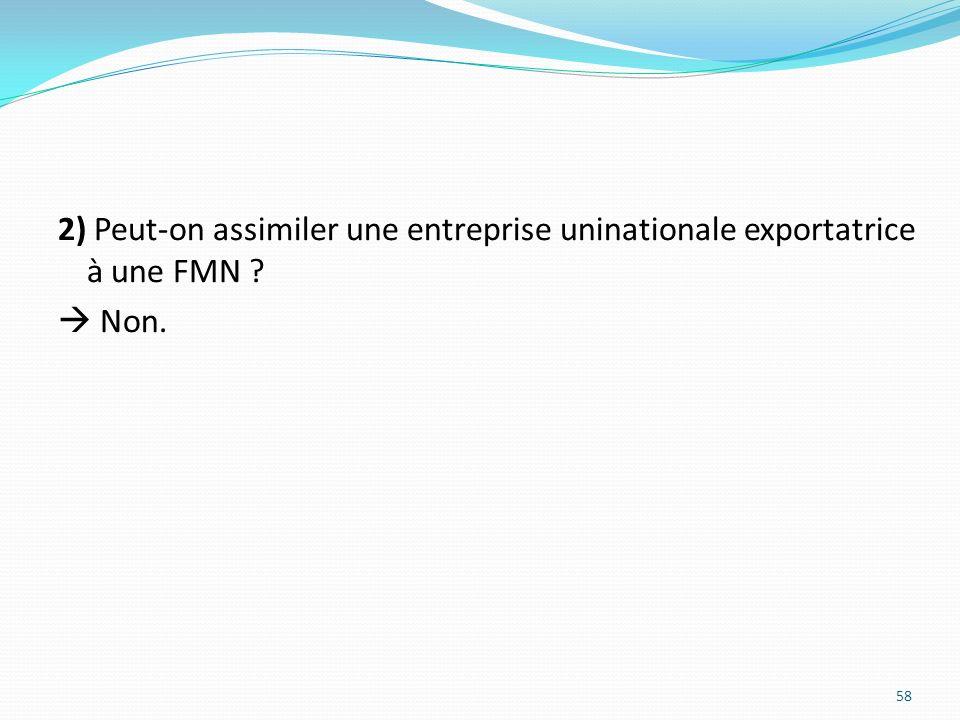 2) Peut-on assimiler une entreprise uninationale exportatrice à une FMN  Non.