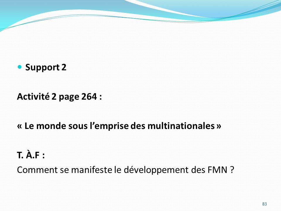 Support 2 Activité 2 page 264 : « Le monde sous l'emprise des multinationales » T.