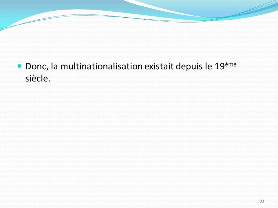 Donc, la multinationalisation existait depuis le 19ème siècle.