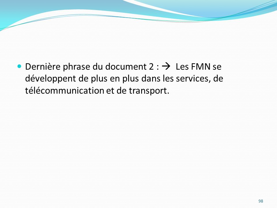 Dernière phrase du document 2 :  Les FMN se développent de plus en plus dans les services, de télécommunication et de transport.
