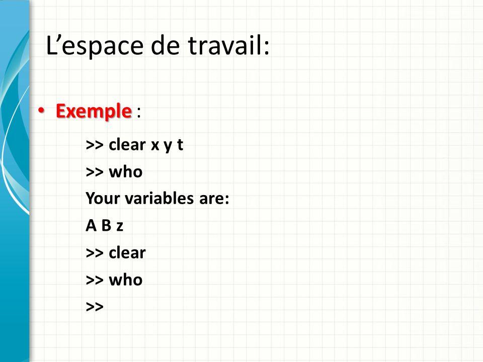 L'espace de travail: Exemple : >> clear x y t >> who